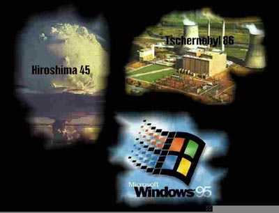 Хиросима 45, Чернобыль 86, Windows 95